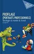 Profilage (Portraits professionnels): Sociologie du monde du travail (MON PETIT EDITE)