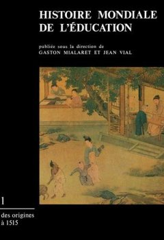 Livres Couvertures de Histoire mondiale de l'éducation, tome 1 : Des origines à 1515
