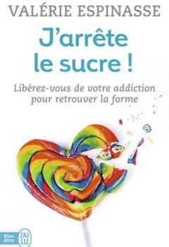 Livres Couvertures de J'arrête le sucre ! : Libérez-vous de votre addiction et retrouvez la forme