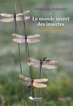Livres Couvertures de Le monde secret des insectes : En pleine lumière