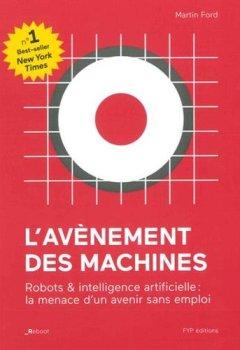 Livres Couvertures de L'avènement des machines : Robots & intelligence artificielle : la menace d'un avenir sans emploi