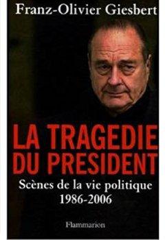 Livres Couvertures de La tragédie du président - Scènes de la vie politique 1986-2006