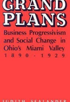 Livres Couvertures de [(Grand Plans : Business Progressivism and Social Change in Ohio's Miami Valley, 1890-1929)] [By (author) Judith Sealander] published on (June, 2006)