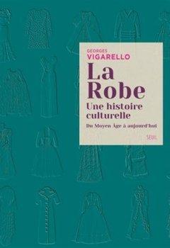 Livres Couvertures de La Robe. Une histoire culturelle - Du Moyen Âge à aujourd'hui