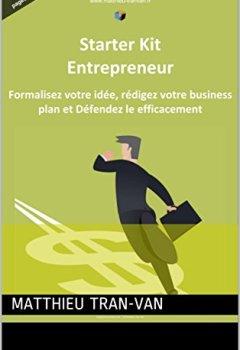 Livres Couvertures de Le Starter Kit de l'Entrepreneur: Formalisez votre Idée, Rédigez votre Business Plan et Défendez le Efficacement