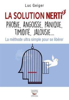 Livres Couvertures de La solution NERTI - Phobie, angoisse, panique, timidité, jalousie...