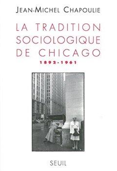 Livres Couvertures de La Tradition sociologique de Chicago : 1862-1961