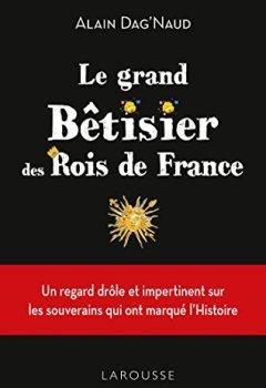 Telecharger Le Grand Bêtisier des rois de France de Alain Dag'Naud
