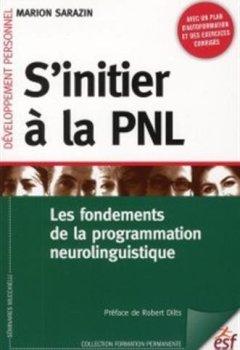 Livres Couvertures de S'initier à la PNL : les fondements de la programmation neurolinguistique