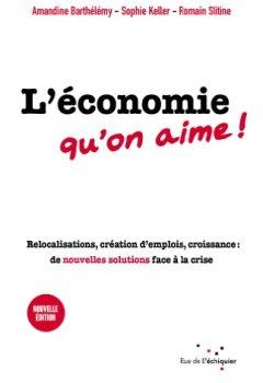 Livres Couvertures de L'Économie qu'on aime: Relocalisations, création d'emplois, croissance : de nouvelles solutions face à la crise