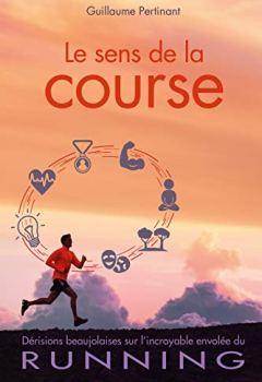 Livres Couvertures de Le sens de la course: Dérisions beaujolaises sur l'incroyable envolée du RUNNING