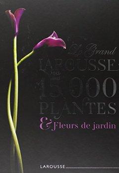 Livres Couvertures de Le Grand Larousse des 15000 plantes et fleurs de jardin