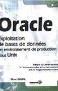 Oracle - Exploitation de bases de données en environnement de production sous Unix de Marc GAVINI ( 10 octobre 2011 )