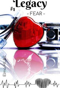 Livres Couvertures de Legacy ( Littérature sentimentale, contemporaine, roman d'amour, hôpital, héritage, romance, Elma Hilde ): - Fear -