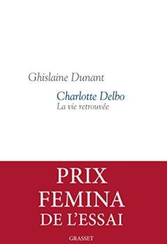 Livres Couvertures de Charlotte Delbo : La vie retrouvée - Prix Femina Essai 2016