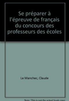 Livres Couvertures de Se préparer à l'épreuve de français du concours de professeur des écoles by Claude Le Manchec (2000-09-05)