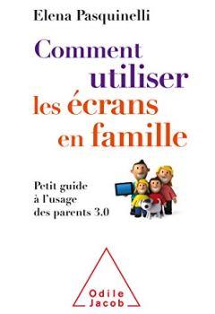 Livres Couvertures de Comment utiliser les écrans en famille: Petit guide à l'usage des parents 3.0