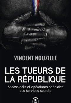 Livres Couvertures de Les tueurs de la République : Assassinats et opérations spéciales des services secrets