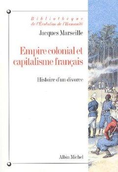 Livres Couvertures de Empire colonial et capitalisme français : Histoire d'un divorce