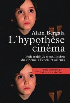Livres Couvertures de L'hypothèse cinéma : Petit traité de transmission du cinéma à l'école et ailleurs