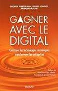 Gagner avec le digital: Comment les technologies numériques transforment les entreprises.