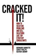 Cracked It!: How to Solve Big Problems and Sell Solutions Like Top Strategy Consultants