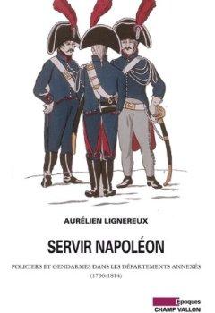 Livres Couvertures de Servir Napoléon : Policiers et gendarmes dans les départements annexés (1796-1814)