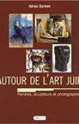 Autour de l'art juif : Encyclopédie universelle des peintres, sculpteurs et photographes