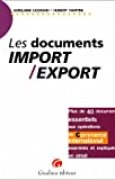 LES DOCUMENTS IMPORT/EXPORT. Plus de 40 documents essentiels aux opérations de commerce international examinés et expliqués en détail