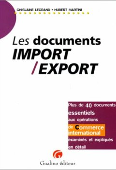 Livres Couvertures de LES DOCUMENTS IMPORT/EXPORT. Plus de 40 documents essentiels aux opérations de commerce international examinés et expliqués en détail