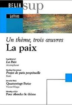 Livres Couvertures de La Paix : La paix d'Aristophane - Projet de paix perpétuelle de Kant - Quatrevingt-treize de Victor Hugo - Pour aborder le thème de Véronique Gély