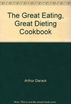 Livres Couvertures de The Great Eating, Great Dieting Cookbook : American Minceur Cooking for the Whole Family, High in Fiber, Low in Cholesterol : Breakfast, Lunch, and dinner