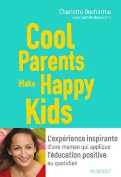Livres Couvertures de Cool Parents make happy kids: L'expérience inspirante d'une maman qui applique l'éducation positive au quotidien