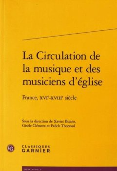 Livres Couvertures de La circulation de la musique et des musiciens d'église : France, XVIe-XVIIIe siècle