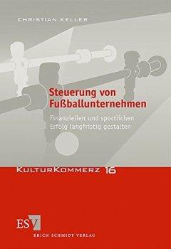 Buchdeckel von Steuerung von Fußballunternehmen: Finanziellen und sportlichen Erfolg langfristig gestalten (KulturKommerz, Band 16)