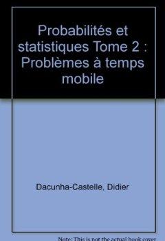 Livres Couvertures de Probabilités et statistiques Tome 2 : Problèmes à temps mobile