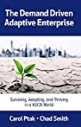 The Demand Driven Adaptive Enterprise: Surviving, Adapting, and Thriving in a Vuca World