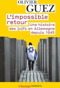 Telecharger L'impossible retour : Une histoire des juifs en Allemagne depuis 1945 de Olivier Guez