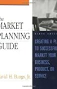 The Market Planning Guide: Creating a Plan to Successfully Market Your Business, Product or Service by David H. Bangs (2002-09-13)