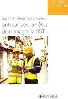 Livres Couvertures de Santé et sécurité au travail : entreprises, arrêtez de manager la SST !