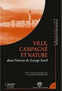 Livres Couvertures de Ville, campagne et nature dans l'oeuvre de George Sand. Colloque tenu à Clermont-Ferrand, 23-25 novembre 2000
