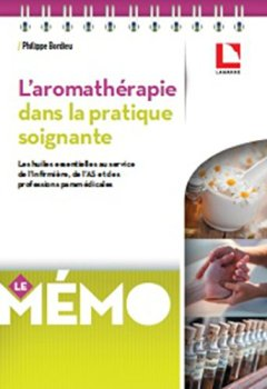 Livres Couvertures de L'aromathérapie dans la pratique soignante: Les huiles essentielles au service de l'infirmière, de l'AS et des professions paramédicales
