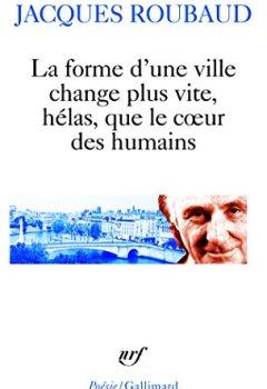 Livres Couvertures de La forme d'une ville change plus vite, hélas, que le cœur des humains: Cent cinquante poèmes (1991-1998)
