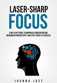 Livres Couvertures de Laser-Sharp Focus. A No-Fluff Guide to Improved Concentration, Maximised Productivity and Fast-Track to Success (English Edition)