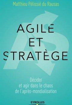 Livres Couvertures de Agile et stratège: Décider et agir dans le chaos de l'après-mondialisation