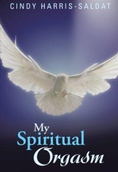 Livres Couvertures de My Spiritual Orgasm by Cindy Harris-Saldat (2013-03-21)