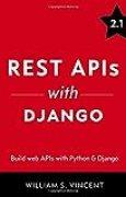 REST APIs with Django: Build powerful web APIs with Python and Django
