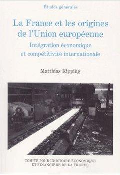 La France et les origines de l'Union européenne (1944-1952). : Intégration économique et compétitivité internationale de Indie Author