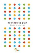 How not to Plan: 66 ways to screw it up