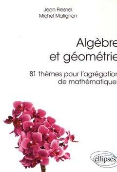 Livres Couvertures de ALGÈBRE ET GÉOMÉTRIE - 81 THÈMES POUR L'AGRÉGATION DE MATHÉMATIQUES